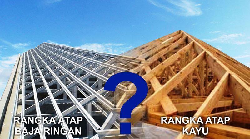 pilihan jenis rangka atap kayu atau baja ringan
